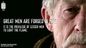 Great men are forged in fire....