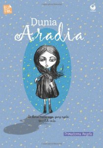 """Dunia Aradia"", second edition. First Published in 2009 and published again on  May 26th 2014 by Grasindo. You can order copy here: http://www.amazon.com/Aradia-Indonesian-Edition-Primadonna-Angela/dp/602251519X"